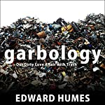 Garbology: Our Dirty Love Affair with Trash | Edward Humes