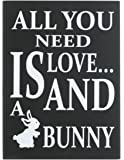 JennyGems Wooden Sign All You Need Is Love... And A Bunny