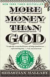 More Money Than God: Hedge Funds and the Making of a New