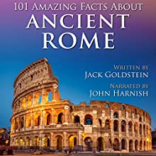 101 Amazing Facts About Ancient Rome Audiobook by Jack Goldstein Narrated by John Harnish