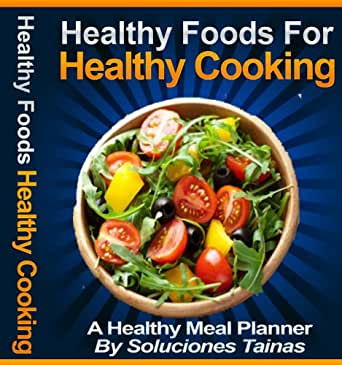 Healthy Foods for Healthy Cooking - Kindle edition by Soluciones
