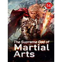The Supreme God of Martial Arts 54: The Spiritual Tree And The Spiritual Dragon (Living Martial Legend: A Cultivaion…