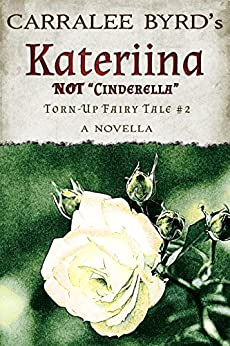 "Katariina: not ""Cinderella"" (Torn-Up Fairy Tales Book 2) by [Byrd, Carralee]"