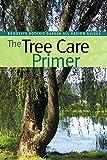 The Tree Care Primer (Brooklyn Botanic Garden All-Region Guide)