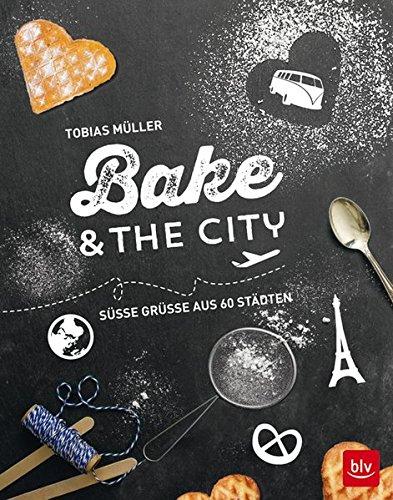 Bake & the city: Süße Grüße aus 60 Städten