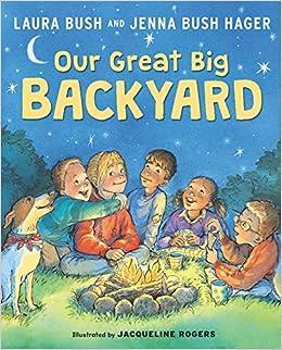 Our Great Big Backyard: Laura Bush, Jenna Bush Hager, Jacqueline Rogers:  9780062468352: Amazon.com: Books