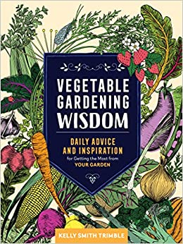 Vegetable Gardening Wisdom: Daily Advice And Inspiration For Getting The  Most From Your Garden: Kelly Smith Trimble: 9781635861419: Amazon.com: Books