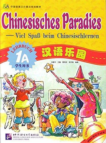 Chinesisches Paradies - Viel Spass beim Chinesischlernen: Chinesisches Paradies Lehrbuch 1A (+CD)