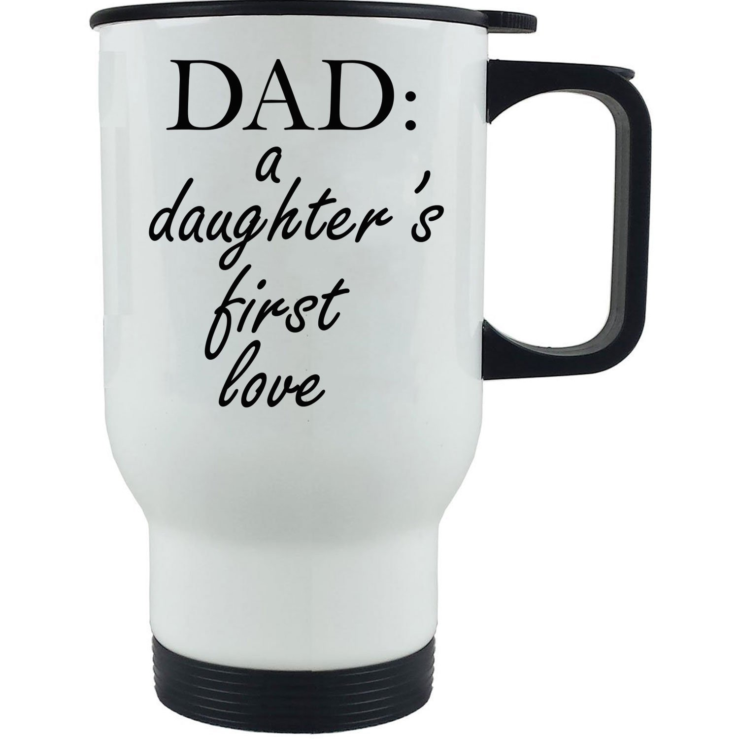Dad: A Daughter's First Love 14-Ounce White Stainless Steel Travel Coffee Mug - Great Gift for Father's Day, Birthday, or Christmas Gift for Dads and Fathers