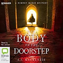 The Body on the Doorstep: A Romney Marsh Mystery, Book 1 Audiobook by A. J. MacKenzie Narrated by Ric Jerrom