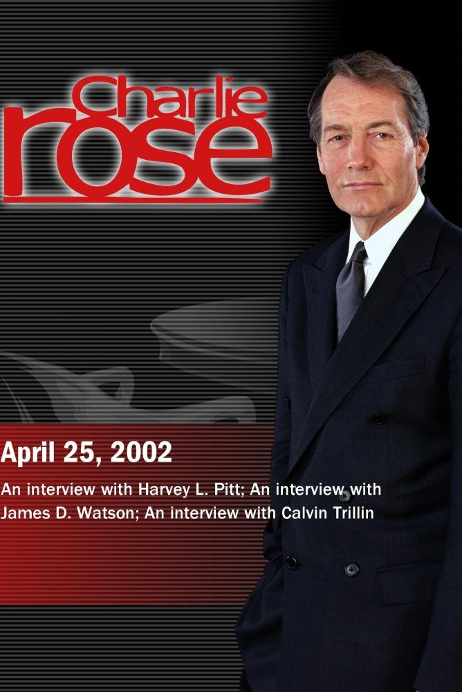 Charlie Rose with Harvey L. Pitt; James D. Watson; Calvin Trillin (April 25, 2002)