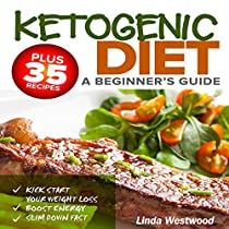 KETOGENIC DIET: A BEGINNER'S GUIDE: PLUS 35 RECIPES TO KICK START YOUR WEIGHT LOSS, BOOST ENERGY, AND SLIM DOWN FAST!