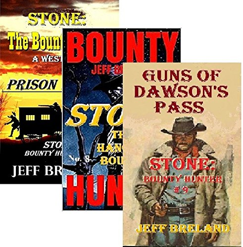 Stone: Bounty Hunter: Package # 3:  Books 7, 8, 9:  Prison Wagon, The Hanging Bounty, Guns of Dawson's Pass: Western Action and Adventures of Deputy U. S. Marshal and Gunfighter Jake Stone ()