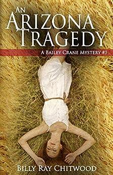 An Arizona Tragedy: A Bailey Crane Mystery - #1 (Bailey Crane Mystery Series) by [Chitwood, Billy]