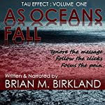 As Oceans Fall: Tau Effect, Volume One | Brian M. Birkland