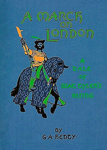 A March on London (This book is Illustrated): Being a Story of Wat Tyler's Insurrection