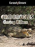 Crocodiles: Caring Killers