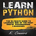 Learn Python: The Ultimate Guide to Learning One of the Most Useful Programming Languages Audiobook by K. Connors Narrated by Stephen Strader