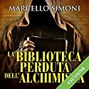 La biblioteca perduta dell'alchimista (Il mercante di libri maledetti 2) Audiobook by Marcello Simoni Narrated by Alberto Bergamini