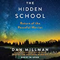 The Hidden School: Return of the Peaceful Warrior Audiobook by Dan Millman Narrated by Dan Millman