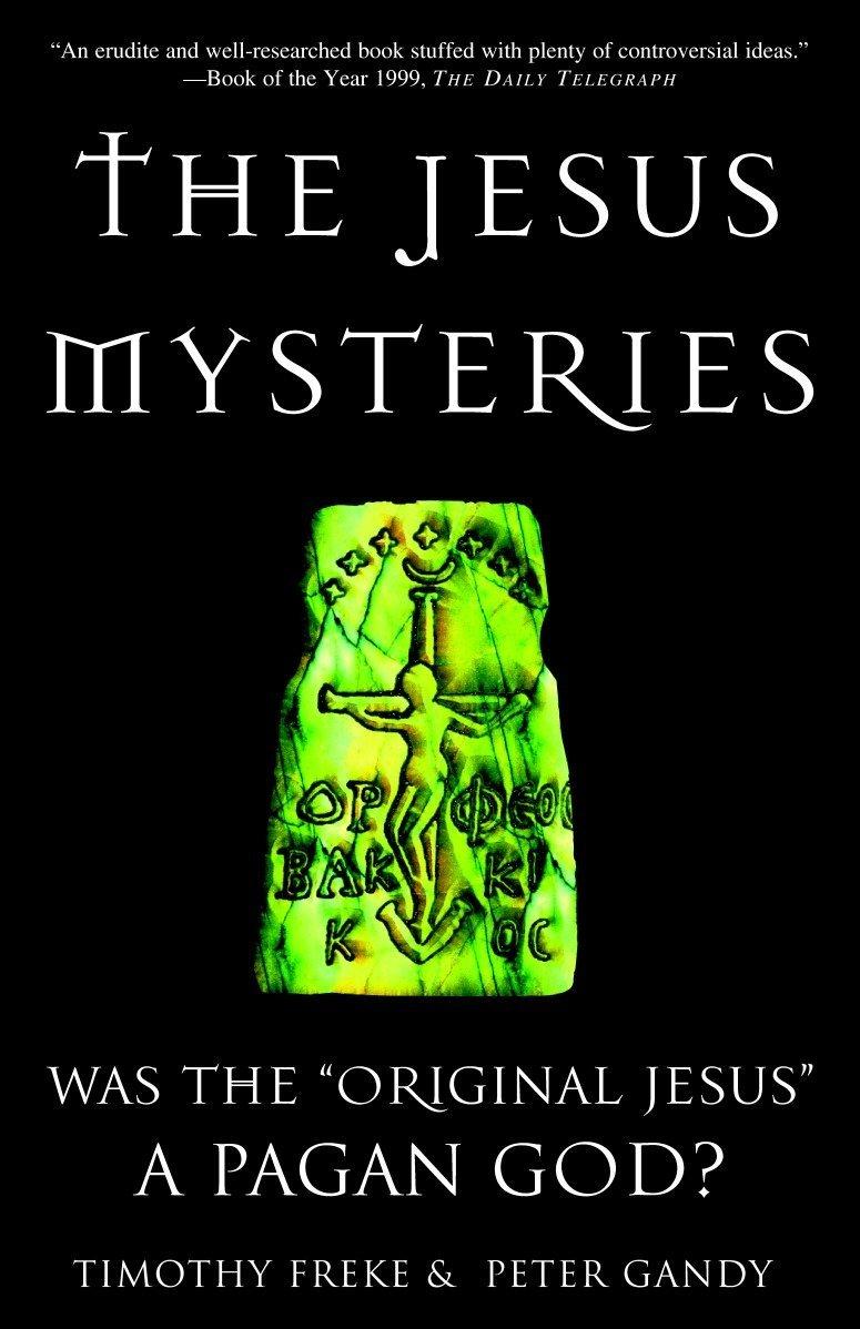 "The Jesus Mysteries: Was the ""Original Jesus"" a"