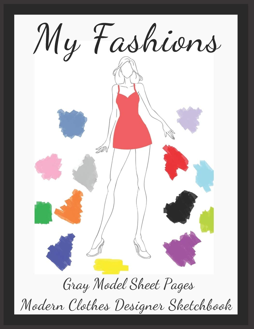 My Fashions Gray Model Sheet Pages Modern Clothes Designer Sketchbook Future Fashion Professional Female Body Silhouette Templates Accessory Glamour For Young Lady Coloring Books Closs Fashion Aids Sandy 9781674022420 Amazon Com