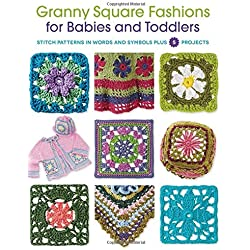 Granny Square Fashions for Babies and Toddlers: Stitch patterns in words and symbols plus 5 projects