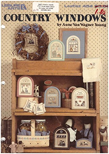 (Country Windows (Counted Cross Stitch Samplers) Leisure Arts Leaflet 454)
