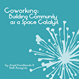 Coworking: Building Community as a Space Catalyst
