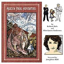 Alice's Final Adventure Audiobook by Alan Lance Andersen, Robert Hale Narrated by Josephine Hall