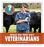 What Do They Do? Veterinarians, Josh Gregory, 1602798109