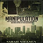 Manipulation: How to Recognize and Outwit Emotional Manipulation and Mind Control in Your Relationships | Sarah Nielsen