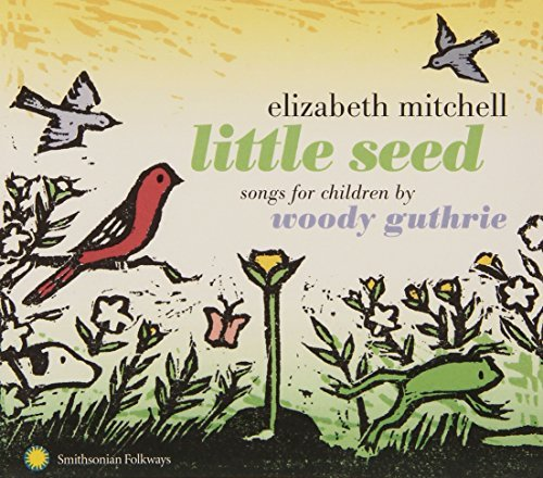 Little Seed: Songs for Children By Woody Guthrie by Elizabeth Mitchell