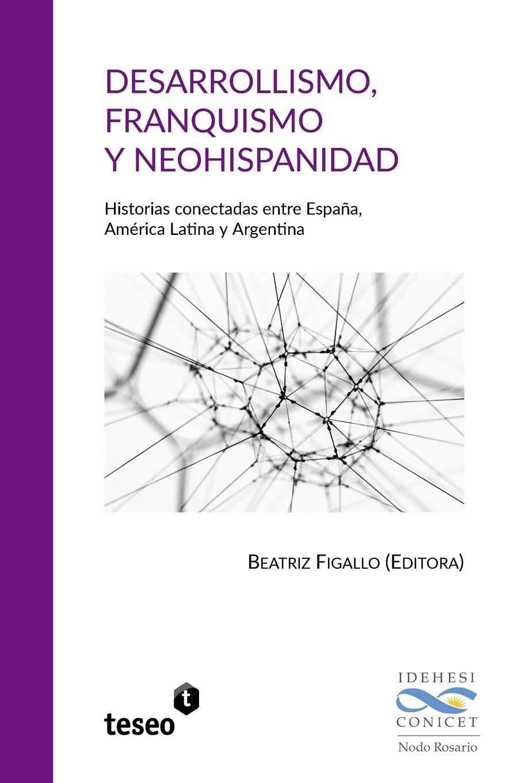 Desarrollismo, franquismo y neohispanidad: Historias conectadas ...