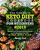The Complete Keto Diet Cookbook For Beginners 2019: Quick & Easy Recipes For