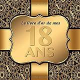 18 Ans: Le livre d'or de mon Anniversaire I 18 Ans Decoration Noir Or I Pour 90 Entrées I Softcover I Pour les félicitations écrites que pour les plus belles photos I Idée cadeau pour les 18 ans