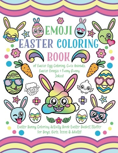 Emoji Easter Coloring Book: of Easter Egg Coloring, Cute Animals, Easter Emojis & Funny Bunny Jokes! Easter Bunny Coloring Activity Book, Easter Basket Stuffer for Boys, Girls, Teens & Adults! cover