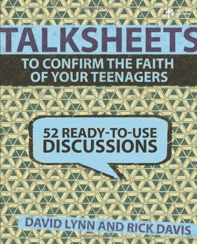 TalkSheets to Confirm the Faith of Your Teenagers: 52 Ready-to-Use Discussions