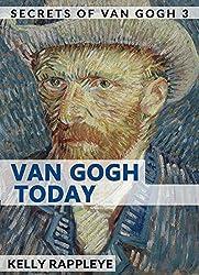 Van Gogh Today: Short Stories about Vincent van Gogh (Secrets of Van Gogh Book 3)
