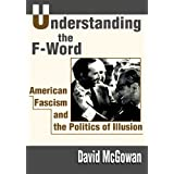 Understanding the F-Word: American Fascism and the Politics of Illusion