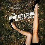 The Dead Detective   William Heffernan