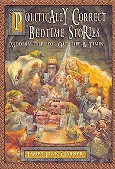 Politically Correct Bedtime Stories (The Politically Correct Storybook Book 1) by [Garner, James Finn]