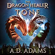 The Dragon Healer of Tone: World of Tone: Book 1 | A.D. Adams