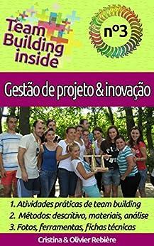Team Building inside n°3 - gestão de projeto & inovação: Criar e viver o espírito de equipe! por [Rebière, Cristina, Rebière, Olivier]