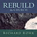 Rebuild the Church: Richard Rohr's Challenge for the New Millennium Lecture by Richard Rohr Narrated by Richard Rohr