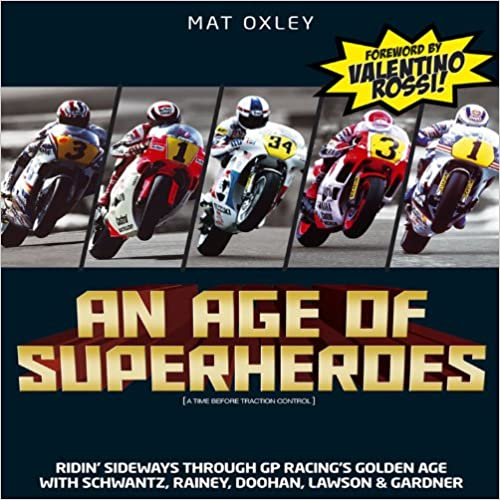 An Age of Superheroes: Racin' Sideways Through GP Racing's Golden Age with Schwantz, Rainey, Doohan, Lawson and Gardner