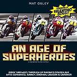 Age of Superheroes: Ridin' Sideways through GP Racing's Golden Age with Schwantz, Rainey, Doohan, Lawson & Gardner