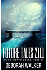 Future Tales 2111: Four Evocative Sci-Fi Stories (Future Tales 2100 Book 14) Kindle Edition