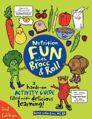 Nutrition Fun with Brocc & Roll, 2nd edition: A hands-on activity guide filled with delicious -