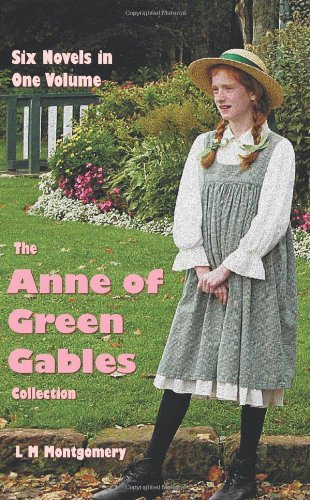 The Anne of Green Gables Collection: Six complete and unabridged Novels in one volume: Anne of Green Gables, Anne of Avonlea, Anne of the Island, ... Rainbow Valley and Rilla of Ingleside. -  Lucy Maud Montgomery, Hardcover